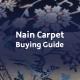 Nain Carpet Buying Guide